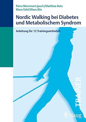 Nordic Walking bei Diabetes und Metabolischem Syndrom: Anleitung für 12 Trainingseinheiten